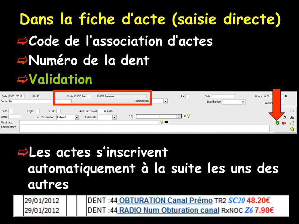 Dans la fiche dacte (saisie directe) Code de lassociation dactes Numéro de la dent Validation Les actes sinscrivent automatiquement à la suite les uns des autres