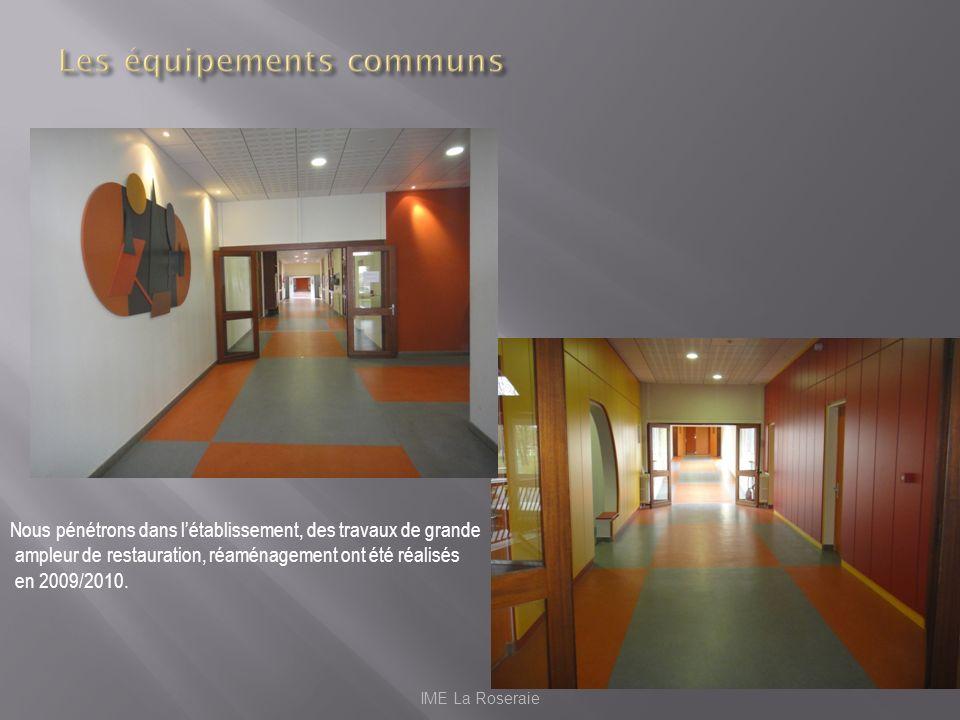 IME La Roseraie Nous pénétrons dans létablissement, des travaux de grande ampleur de restauration, réaménagement ont été réalisés en 2009/2010.