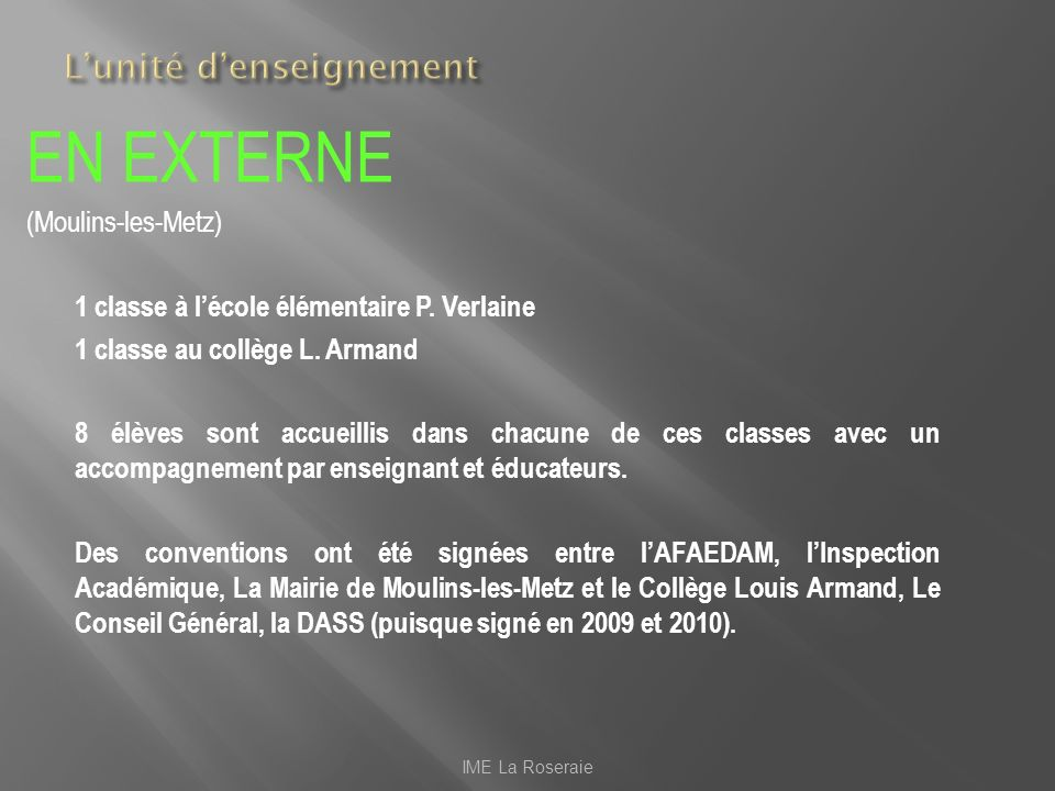 EN EXTERNE (Moulins-les-Metz) 1 classe à lécole élémentaire P. Verlaine 1 classe au collège L. Armand 8 élèves sont accueillis dans chacune de ces cla