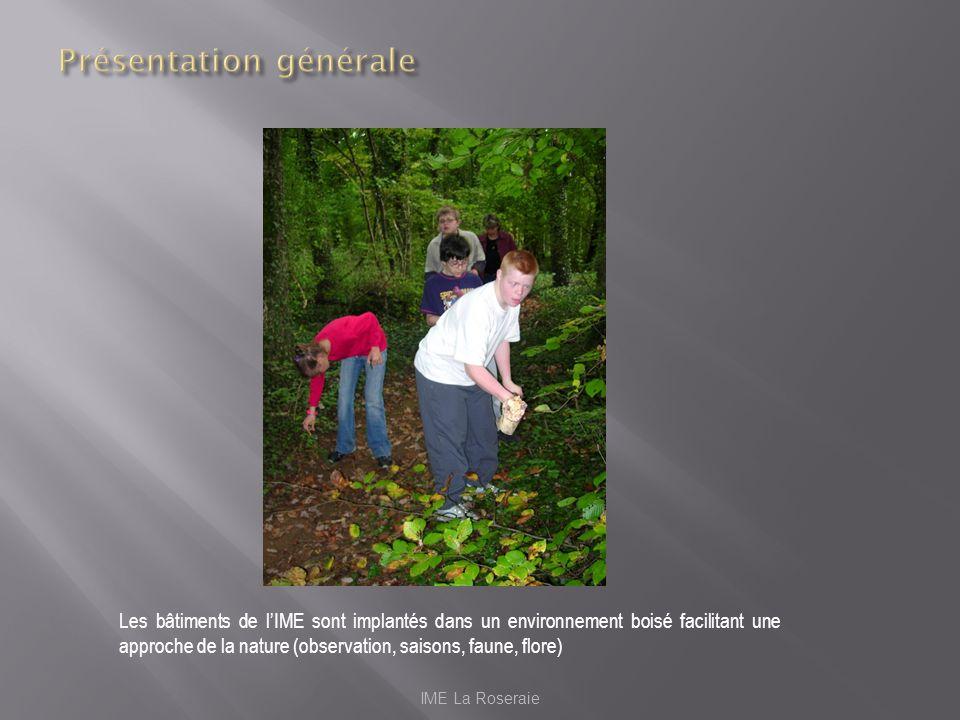 IME La Roseraie Les bâtiments de lIME sont implantés dans un environnement boisé facilitant une approche de la nature (observation, saisons, faune, fl