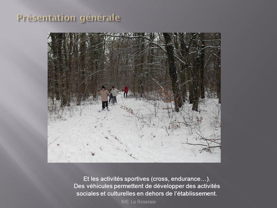 IME La Roseraie Et les activités sportives (cross, endurance…). Des véhicules permettent de développer des activités sociales et culturelles en dehors