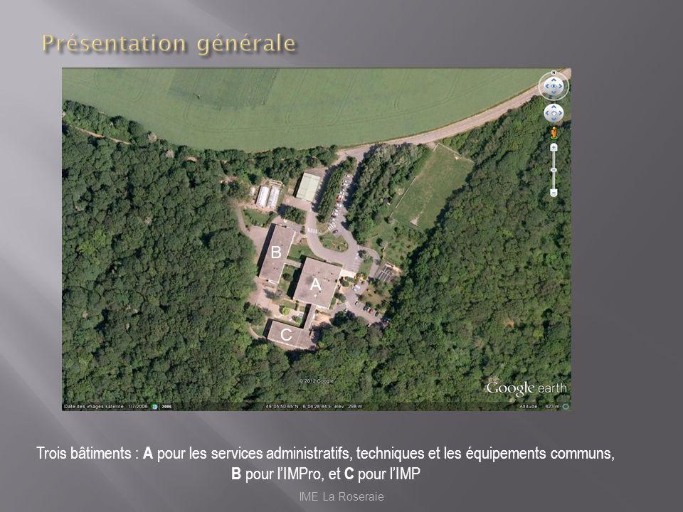 A B C Trois bâtiments : A pour les services administratifs, techniques et les équipements communs, B pour lIMPro, et C pour lIMP IME La Roseraie