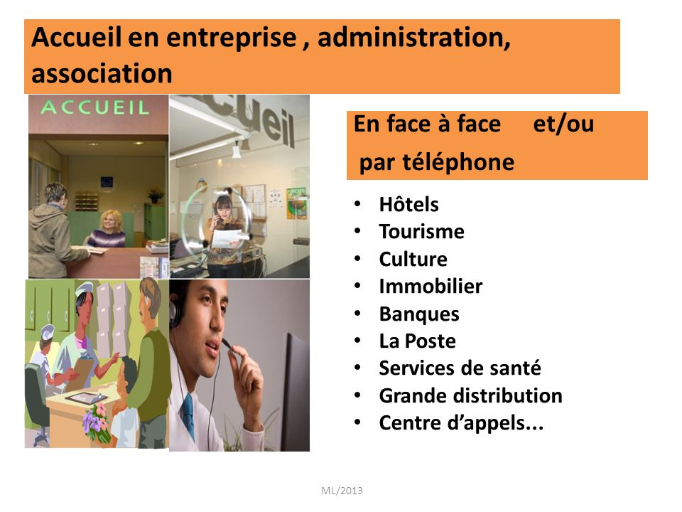 Accueil en entreprise, administration, association En face à face et/ou par téléphone Hôtels Tourisme Culture Immobilier Banques La Poste Services de