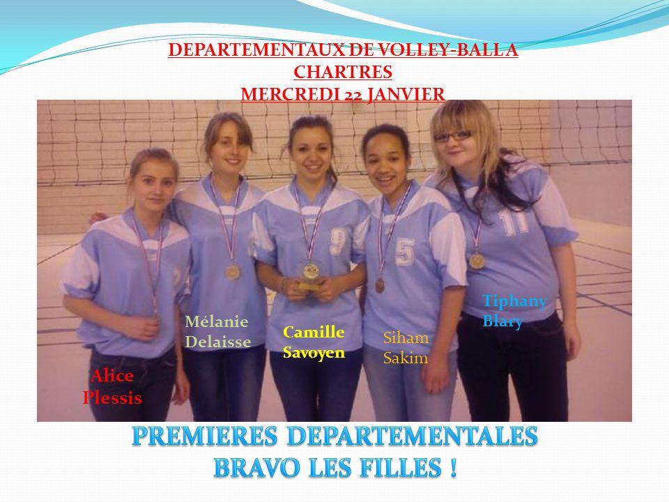DEPARTEMENTAUX DE VOLLEY-BALL A CHARTRES MERCREDI 22 JANVIER Alice Plessis Mélanie Delaisse Camille Savoyen Siham Sakim Tiphany Blary