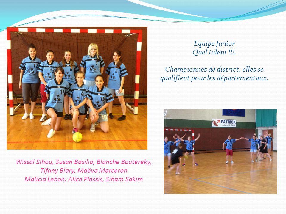 Equipe Junior Quel talent !!!. Championnes de district, elles se qualifient pour les départementaux. Wissal Sihou, Susan Basilio, Blanche Boutereky, T