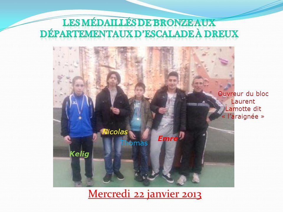 Mercredi 22 janvier 2013 Kelig Nicolas Emre Thomas Ouvreur du bloc Laurent Lamotte dit « laraignée »