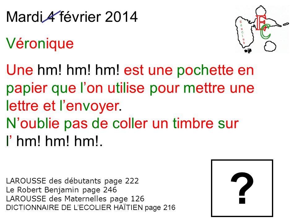 Mardi 4 février 2014 Véronique Une hm.hm. hm.