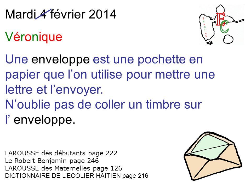 Mardi 4 février 2014 Véronique Une enveloppe est une pochette en papier que lon utilise pour mettre une lettre et lenvoyer.