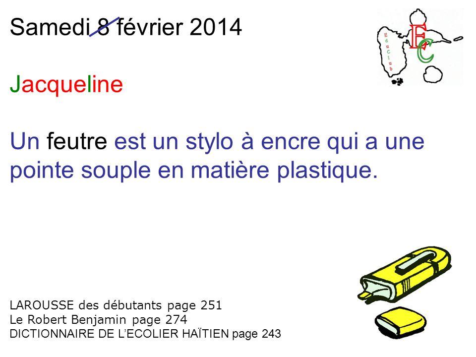 Samedi 8 février 2014 Jacqueline Un feutre est un stylo à encre qui a une pointe souple en matière plastique.