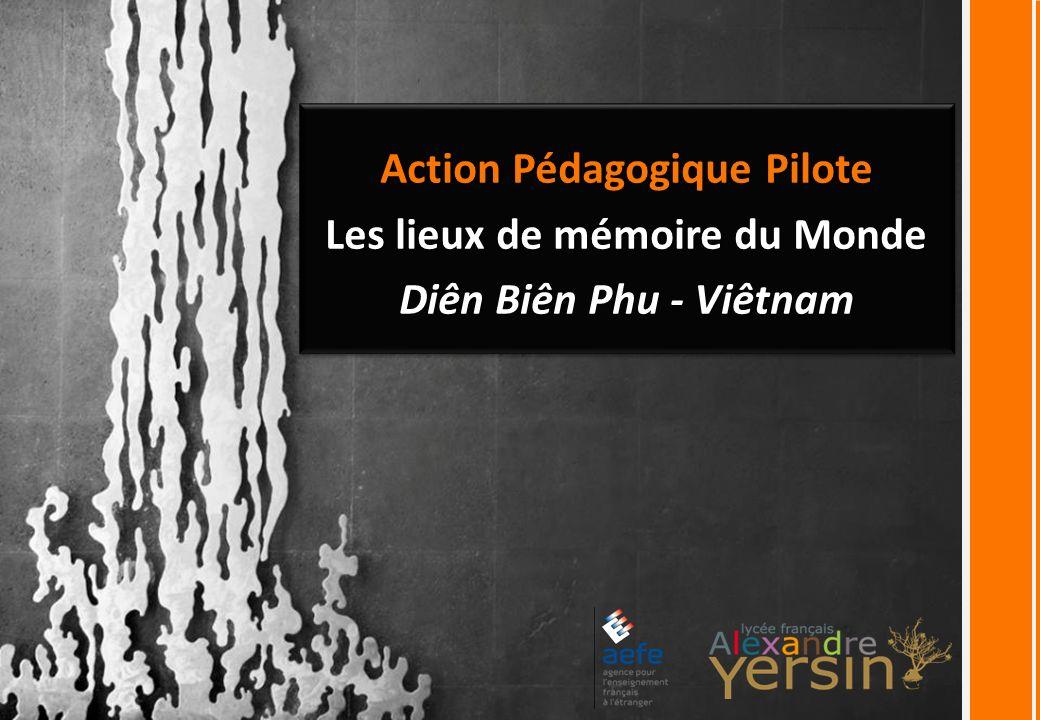 Action Pédagogique Pilote Les lieux de mémoire du Monde Diên Biên Phu - Viêtnam Action Pédagogique Pilote Les lieux de mémoire du Monde Diên Biên Phu - Viêtnam