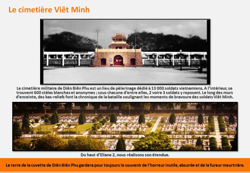 Le cimetière Viêt Minh Le cimetière militaire de Diên Biên Phu est un lieu de pèlerinage dédié à 13 000 soldats vietnamiens.