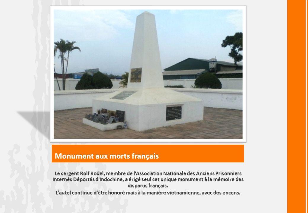Monument aux morts français Le sergent Rolf Rodel, membre de lAssociation Nationale des Anciens Prisonniers Internés Déportés d Indochine, a érigé seul cet unique monument à la mémoire des disparus français.