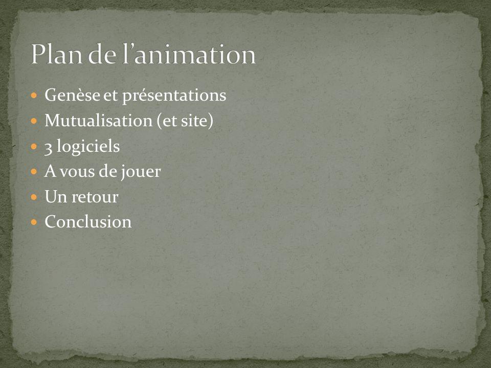 Genèse et présentations Mutualisation (et site) 3 logiciels A vous de jouer Un retour Conclusion