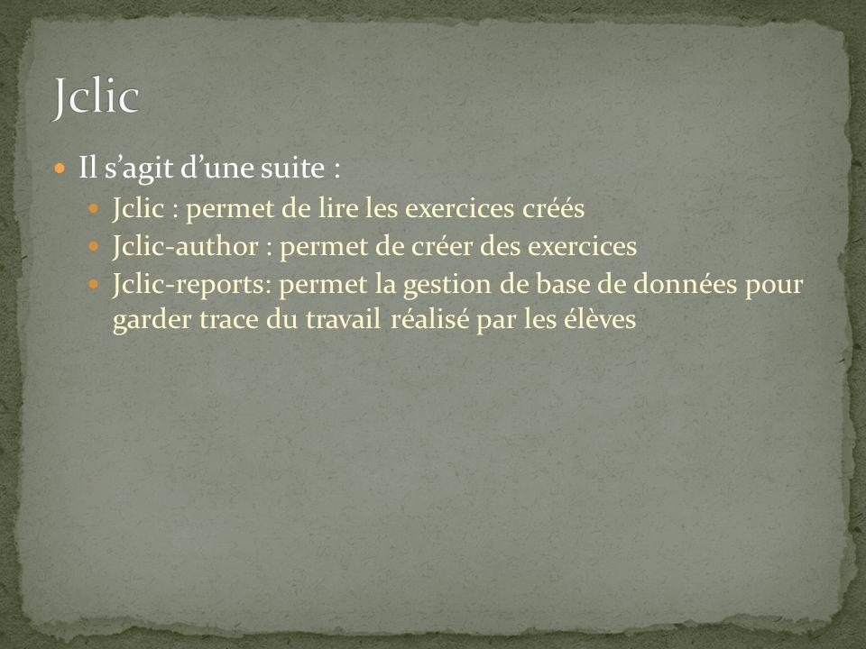 Il sagit dune suite : Jclic : permet de lire les exercices créés Jclic-author : permet de créer des exercices Jclic-reports: permet la gestion de base