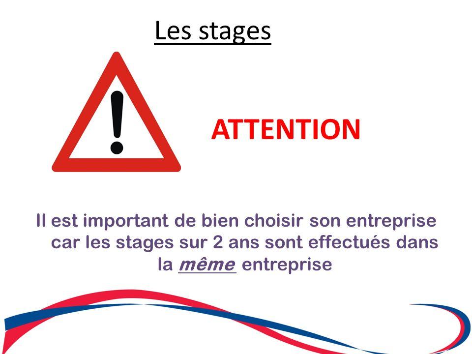 Les stages ATTENTION Il est important de bien choisir son entreprise car les stages sur 2 ans sont effectués dans la même entreprise