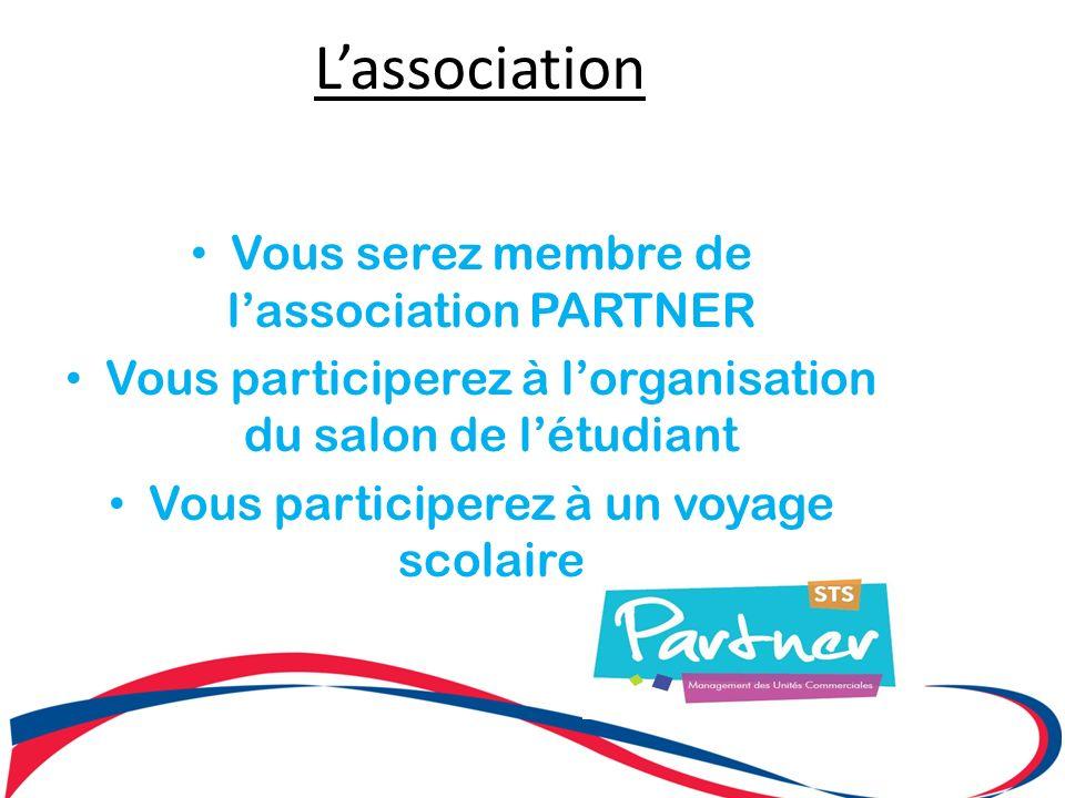 Lassociation Vous serez membre de lassociation PARTNER Vous participerez à lorganisation du salon de létudiant Vous participerez à un voyage scolaire