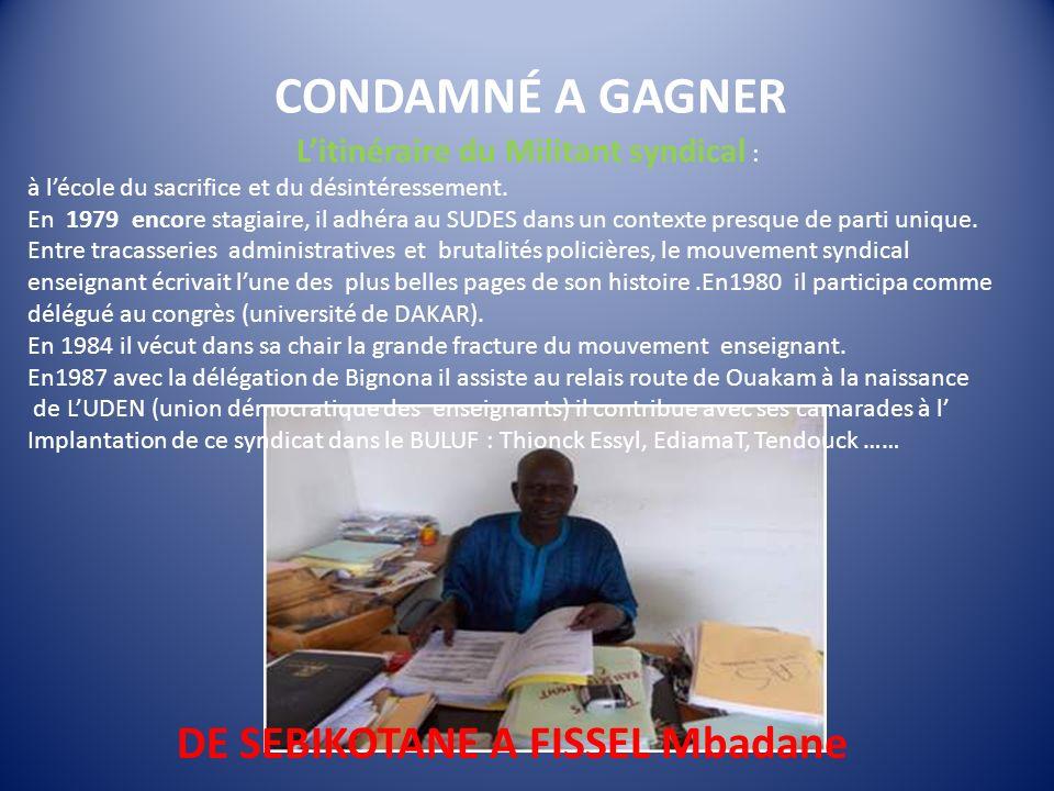 CONDAMNÉ A GAGNER DE SEBIKOTANE A FISSEL Mbadane Litinéraire du Militant syndical : à lécole du sacrifice et du désintéressement.