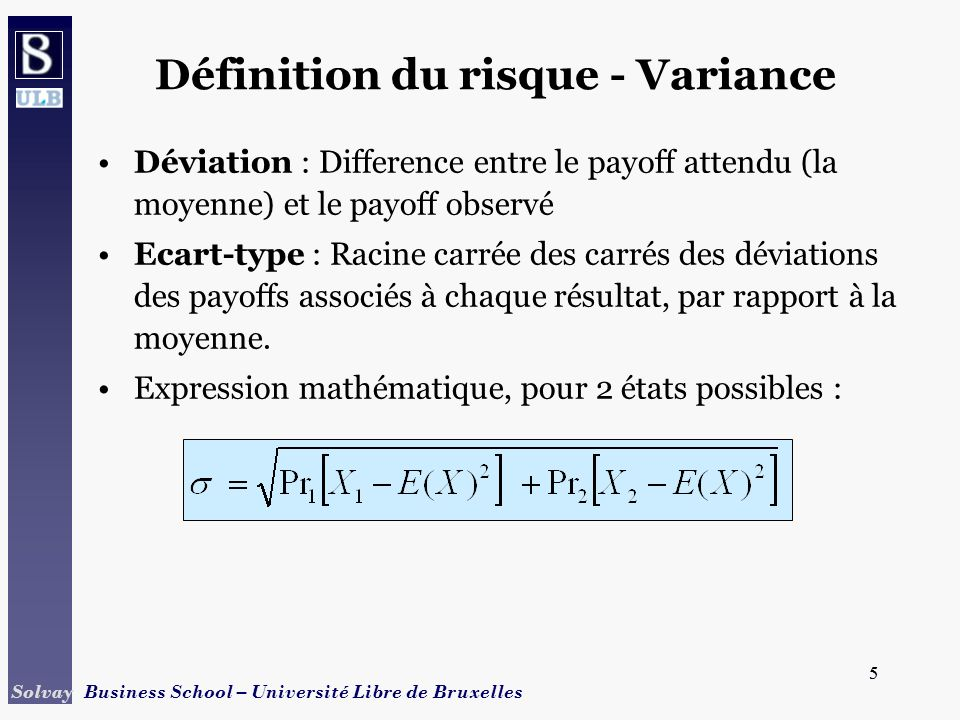 5 Solvay Business School – Université Libre de Bruxelles 5 Déviation : Difference entre le payoff attendu (la moyenne) et le payoff observé Ecart-type