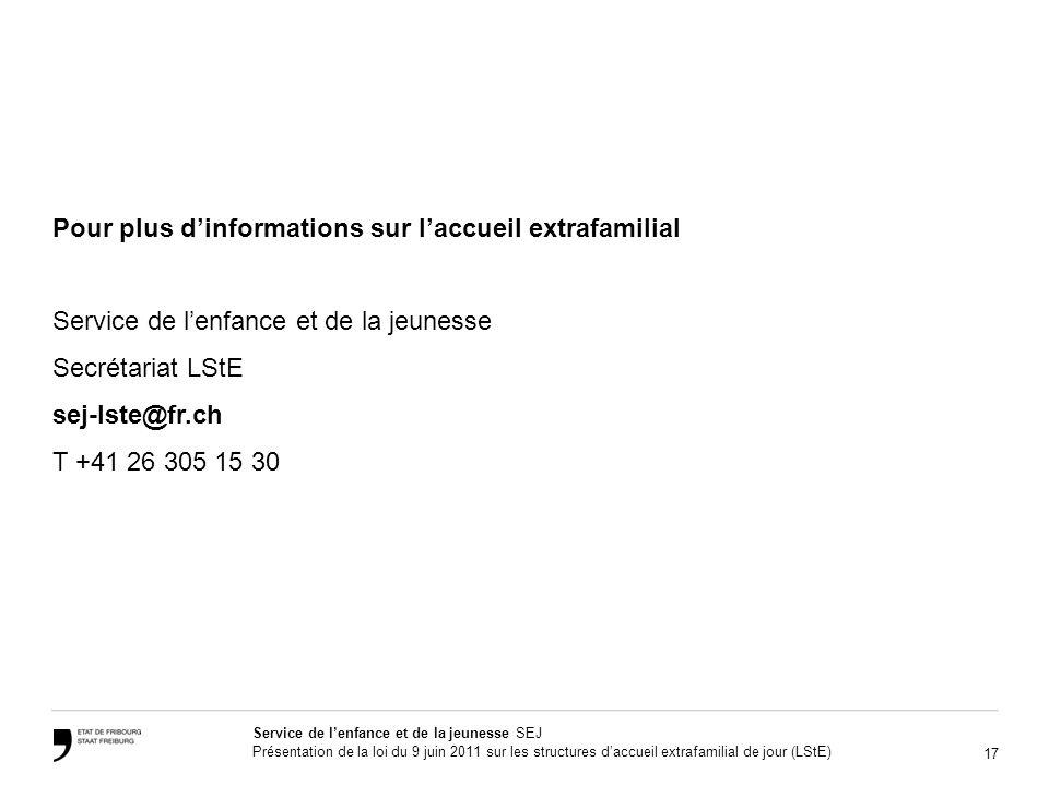 17 Service de lenfance et de la jeunesse SEJ Présentation de la loi du 9 juin 2011 sur les structures daccueil extrafamilial de jour (LStE) Pour plus