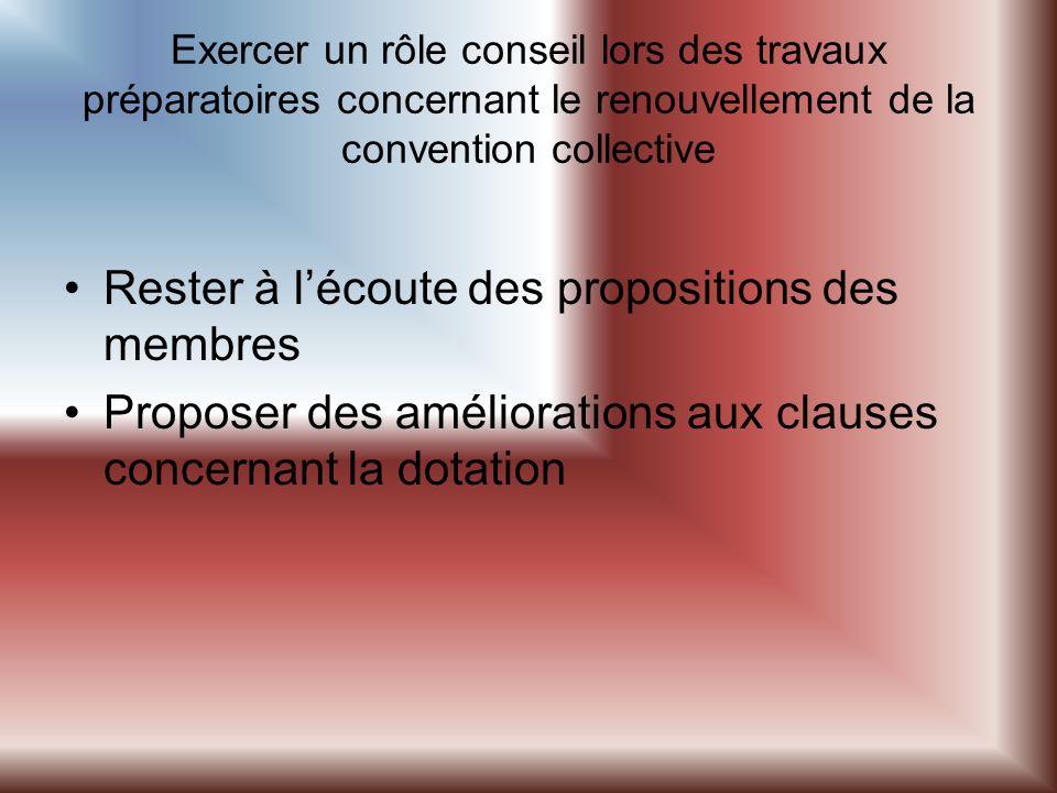 Exercer un rôle conseil lors des travaux préparatoires concernant le renouvellement de la convention collective Rester à lécoute des propositions des membres Proposer des améliorations aux clauses concernant la dotation
