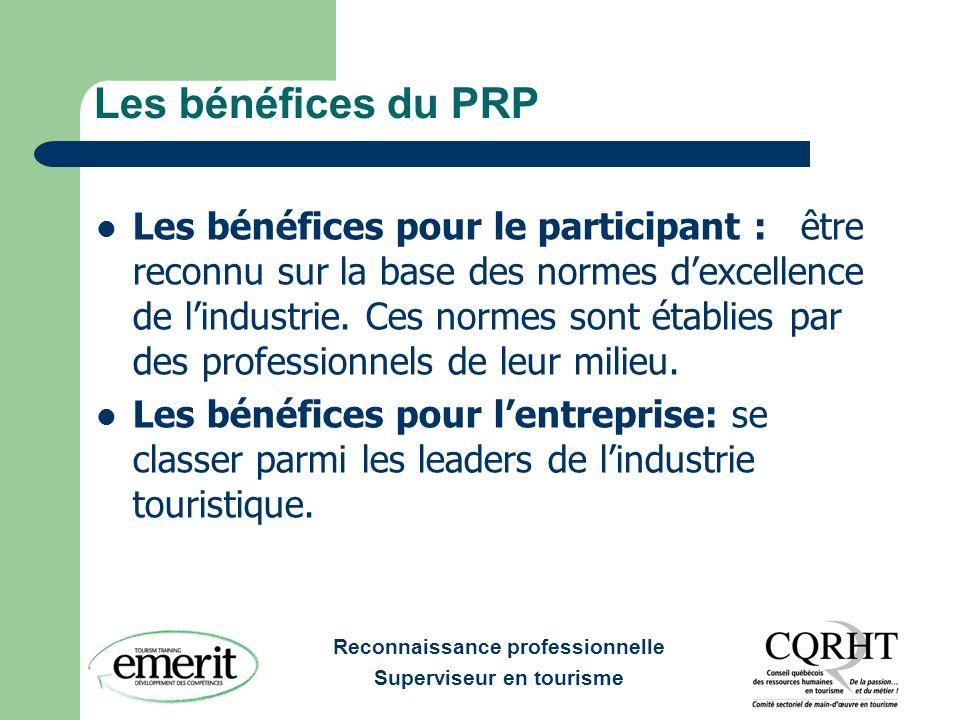 Reconnaissance professionnelle Superviseur en tourisme Les bénéfices du PRP Les bénéfices pour le participant : être reconnu sur la base des normes dexcellence de lindustrie.
