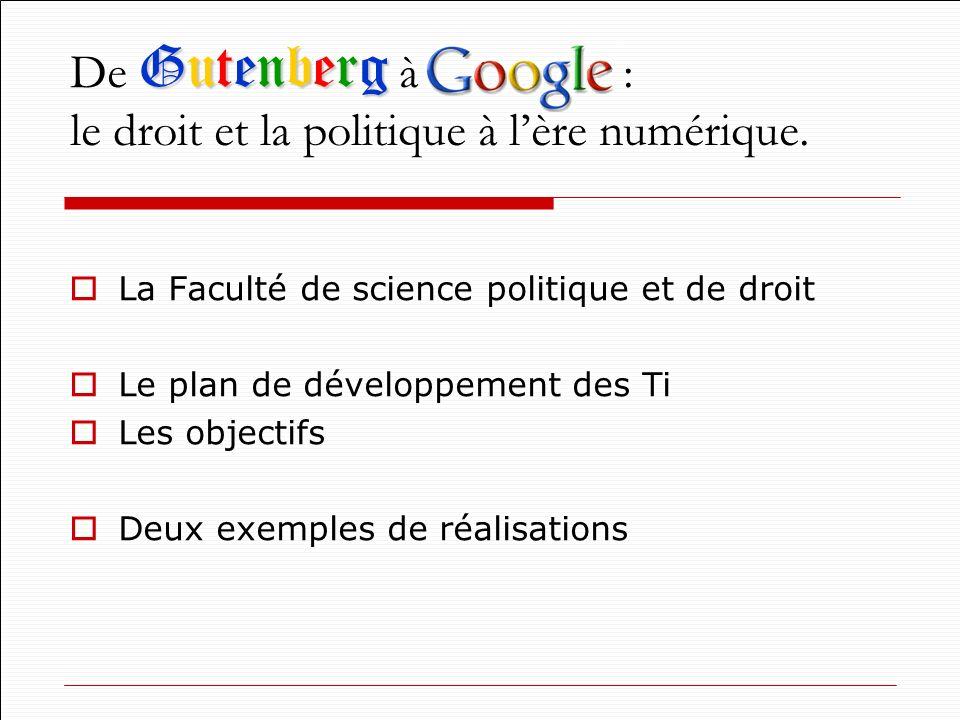 La Faculté de science politique et de droit Le plan de développement des Ti Les objectifs Deux exemples de réalisations