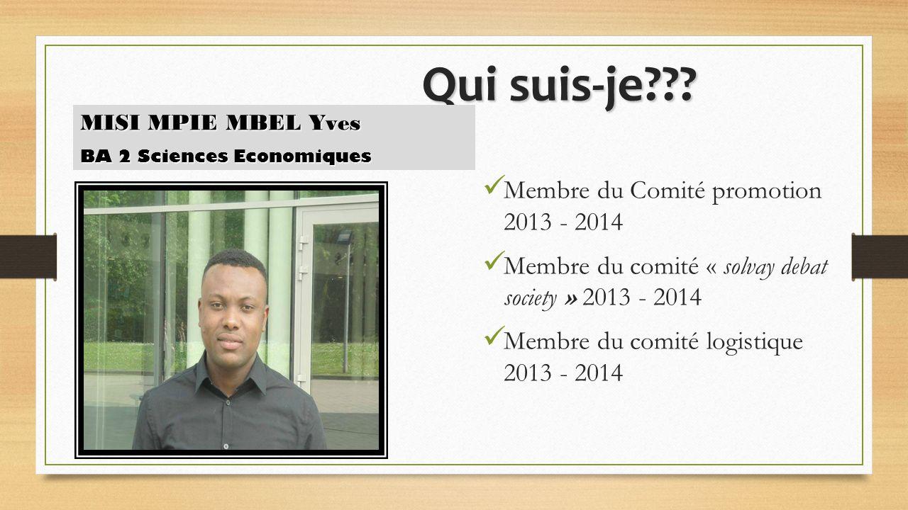 Qui suis-je??? Membre du Comité promotion 2013 - 2014 Membre du comité « solvay debat society » 2013 - 2014 Membre du comité logistique 2013 - 2014 MI