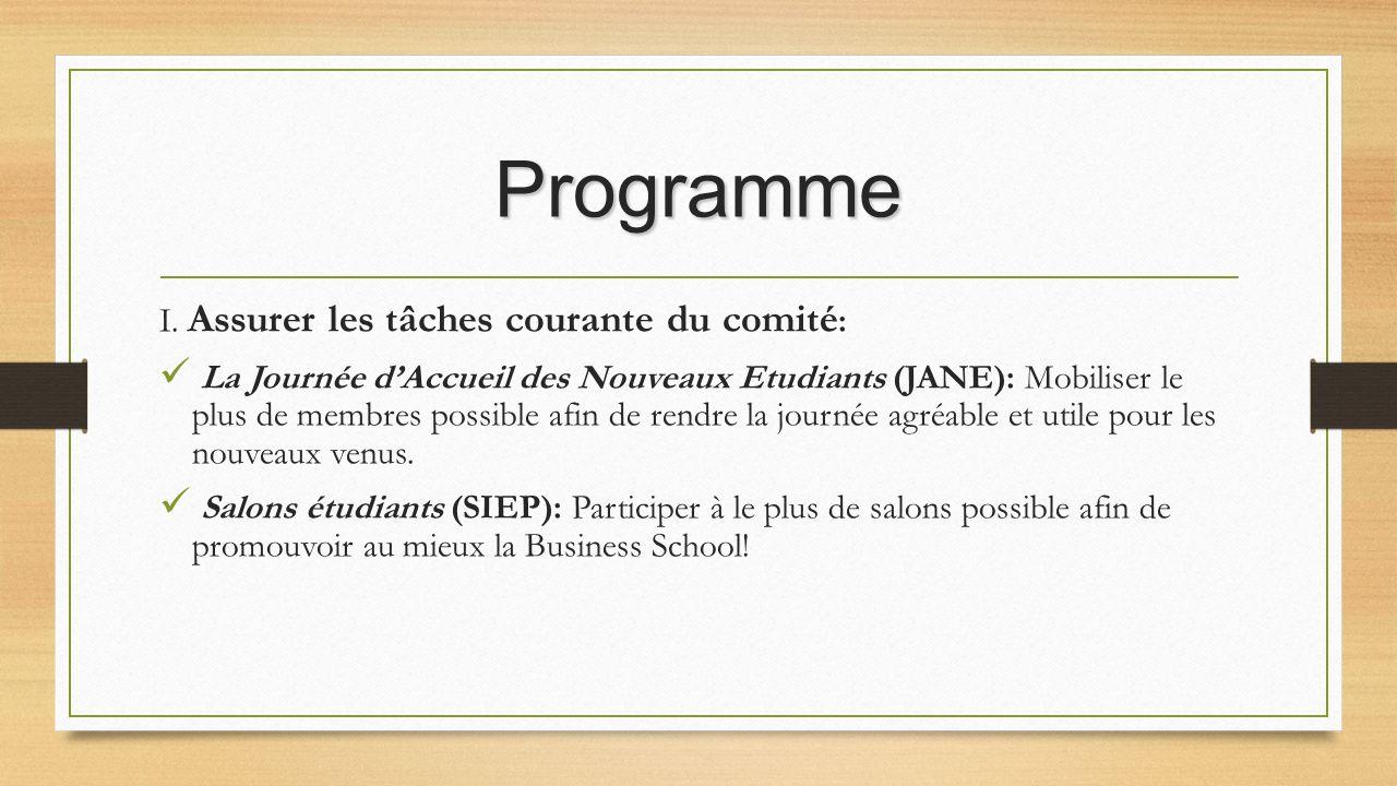 Programme I. Assurer les tâches courante du comité : La Journée dAccueil des Nouveaux Etudiants (JANE): Mobiliser le plus de membres possible afin de