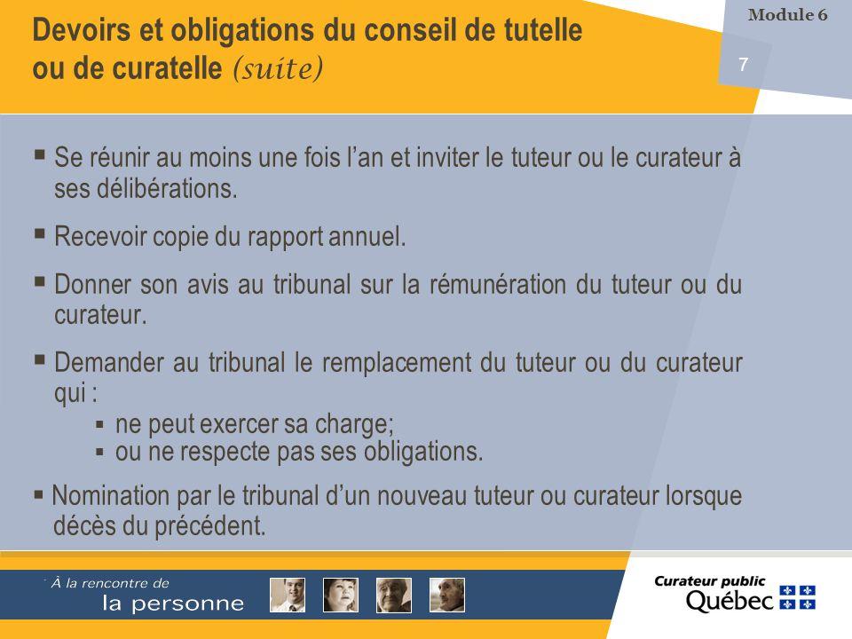7 Devoirs et obligations du conseil de tutelle ou de curatelle (suite) Se réunir au moins une fois lan et inviter le tuteur ou le curateur à ses délibérations.