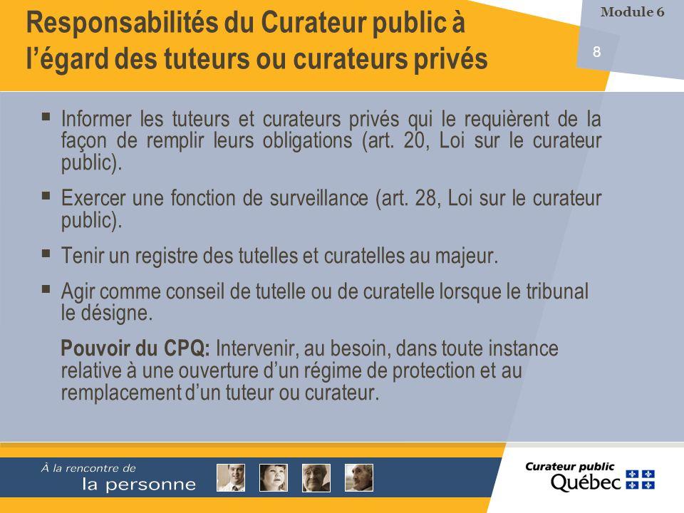 8 Responsabilités du Curateur public à légard des tuteurs ou curateurs privés Informer les tuteurs et curateurs privés qui le requièrent de la façon de remplir leurs obligations (art.