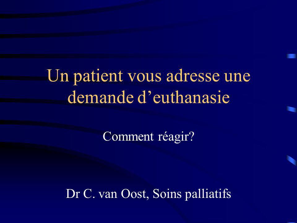 Un patient vous adresse une demande deuthanasie Comment réagir? Dr C. van Oost, Soins palliatifs