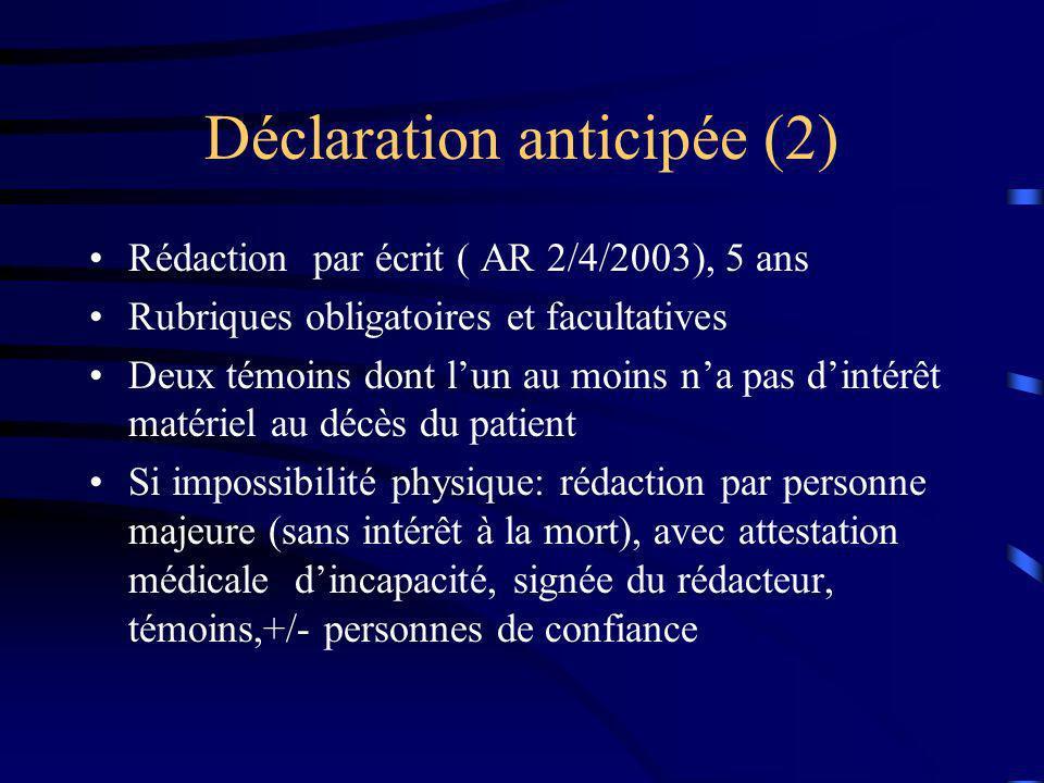 Déclaration anticipée (2) Rédaction par écrit ( AR 2/4/2003), 5 ans Rubriques obligatoires et facultatives Deux témoins dont lun au moins na pas dinté