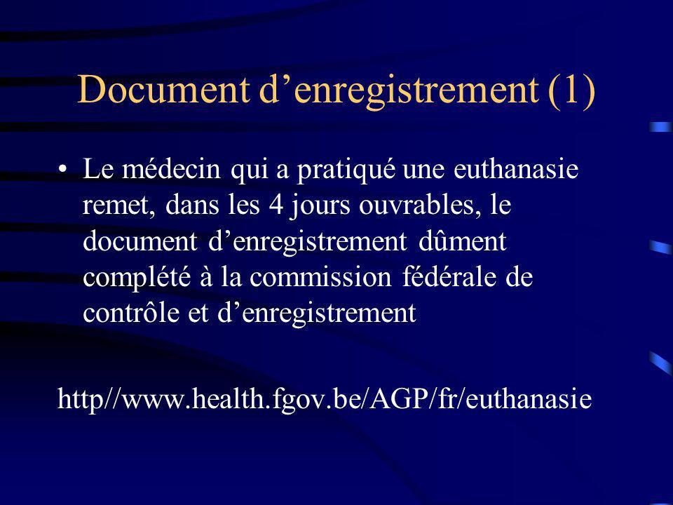 Document denregistrement (1) Le médecin qui a pratiqué une euthanasie remet, dans les 4 jours ouvrables, le document denregistrement dûment complété à