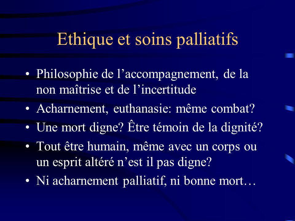 Ethique et soins palliatifs Philosophie de laccompagnement, de la non maîtrise et de lincertitude Acharnement, euthanasie: même combat? Une mort digne