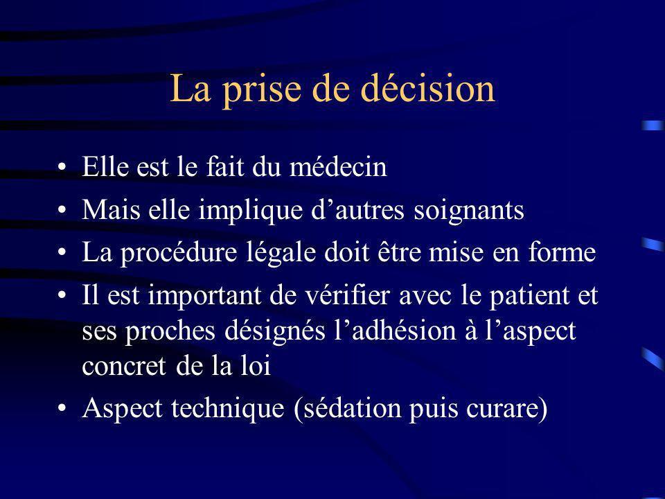 La prise de décision Elle est le fait du médecin Mais elle implique dautres soignants La procédure légale doit être mise en forme Il est important de