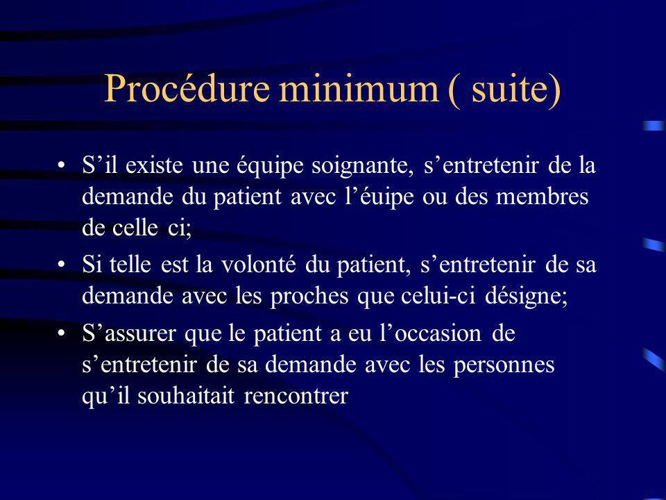 Procédure minimum ( suite) Sil existe une équipe soignante, sentretenir de la demande du patient avec léuipe ou des membres de celle ci; Si telle est