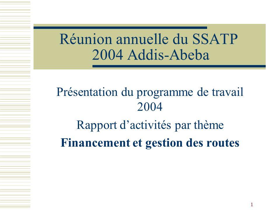 1 Réunion annuelle du SSATP 2004 Addis-Abeba Présentation du programme de travail 2004 Rapport dactivités par thème Financement et gestion des routes