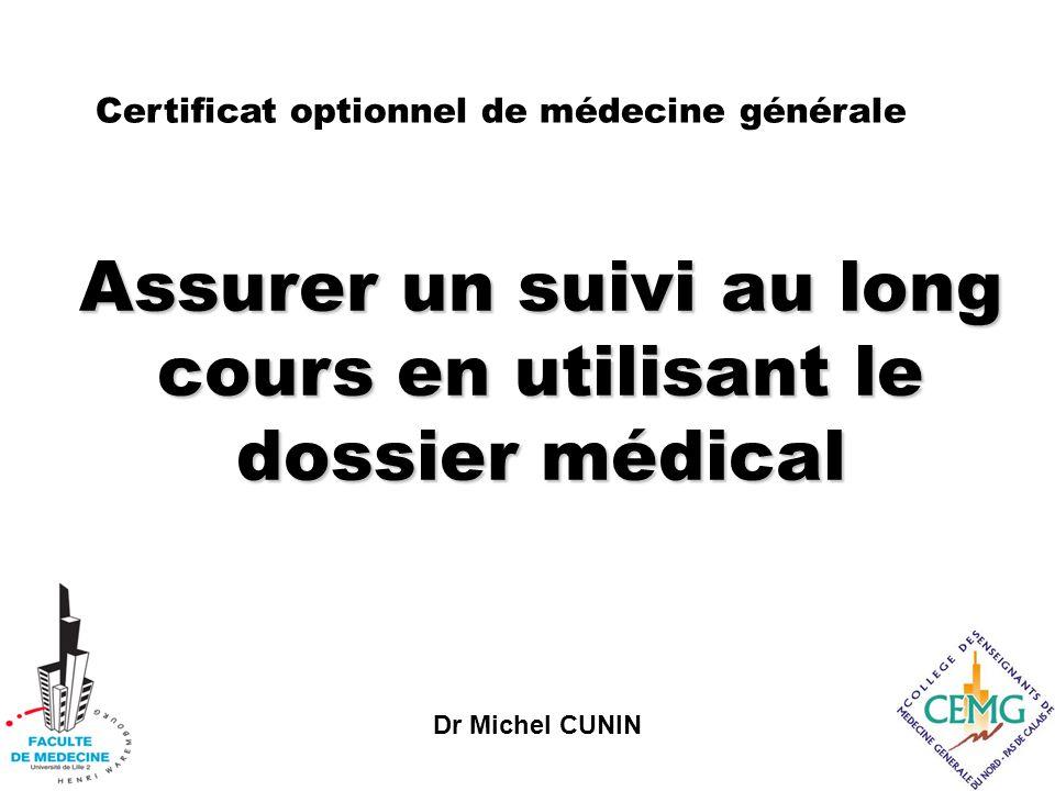 Dr Michel CUNIN Assurer un suivi au long cours en utilisant le dossier médical Certificat optionnel de médecine générale