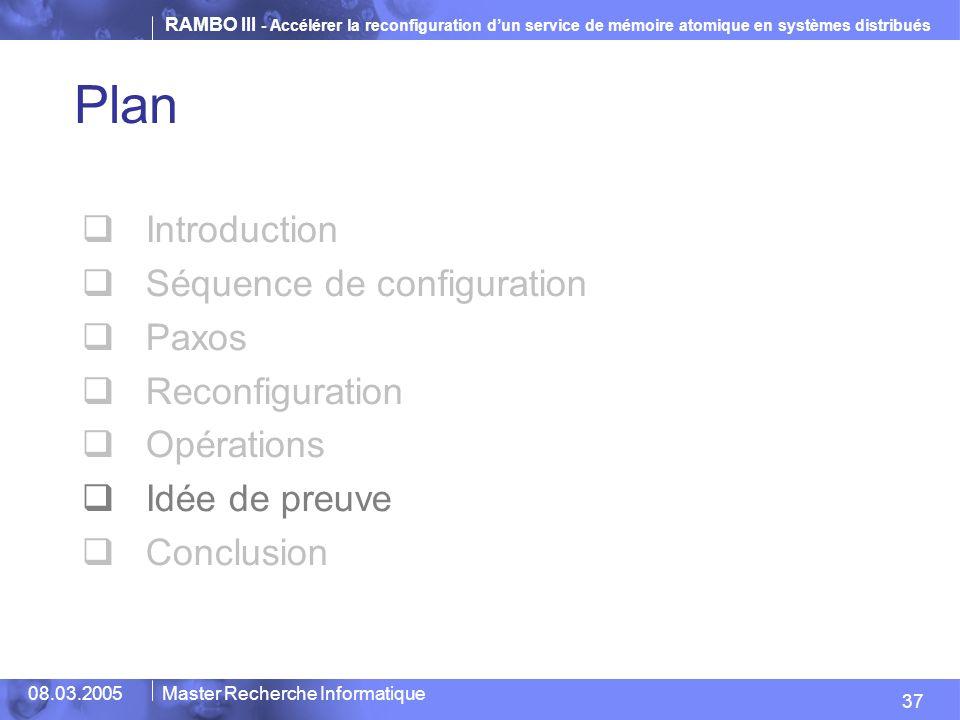 RAMBO III - Accélérer la reconfiguration dun service de mémoire atomique en systèmes distribués 37 08.03.2005Master Recherche Informatique Plan Introd