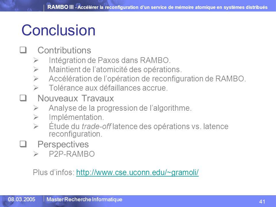 RAMBO III - Accélérer la reconfiguration dun service de mémoire atomique en systèmes distribués 41 08.03.2005Master Recherche Informatique Conclusion Contributions Intégration de Paxos dans RAMBO.