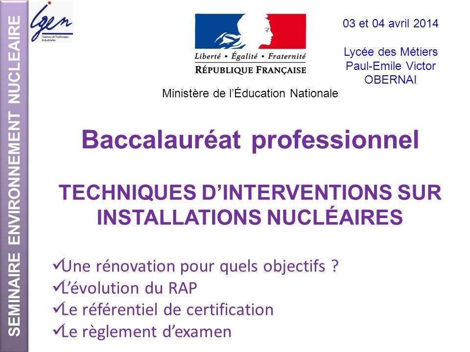 SEMINAIRE ENVIRONNEMENT NUCLEAIRE Baccalauréat professionnel TECHNIQUES DINTERVENTIONS SUR INSTALLATIONS NUCLÉAIRES Une rénovation pour quels objectif