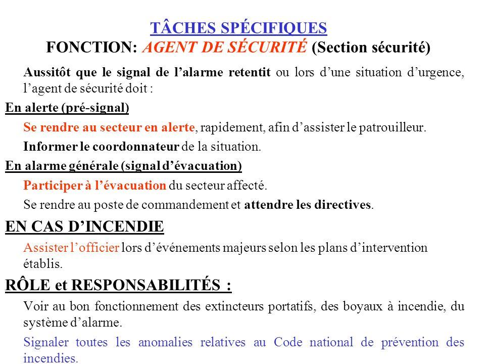 TÂCHES SPÉCIFIQUES FONCTION: AGENT DE SÉCURITÉ (Section sécurité) Aussitôt que le signal de lalarme retentit ou lors dune situation durgence, lagent d