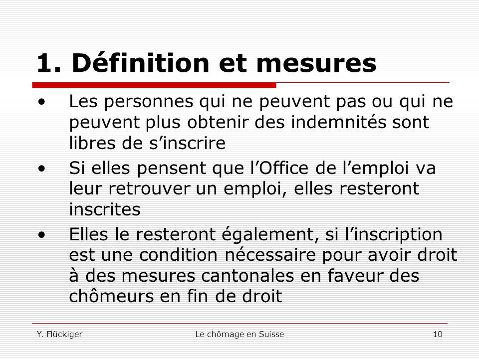 Y. FlückigerLe chômage en Suisse9 1. Définition et mesures En Suisse, les statistiques officielles du seco sont basées sur le nombre de personnes insc