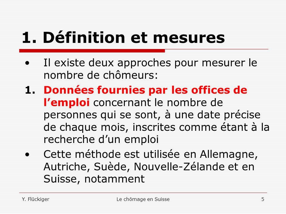 Y. FlückigerLe chômage en Suisse4 1. Définition et mesures Un individu qui ne recherche pas activement un emploi ne devrait pas être considéré comme c
