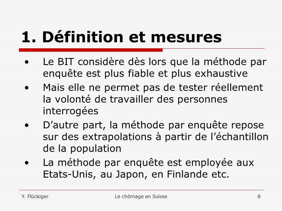 Y. FlückigerLe chômage en Suisse7 1. Définition et mesures Un membre du ménage doit ensuite répondre à plusieurs questions censées permettre de classe