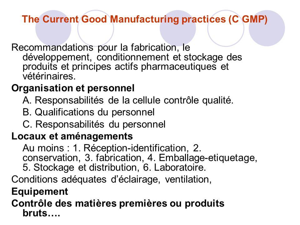 The Current Good Manufacturing practices (C GMP) Recommandations pour la fabrication, le développement, conditionnement et stockage des produits et principes actifs pharmaceutiques et vétérinaires.