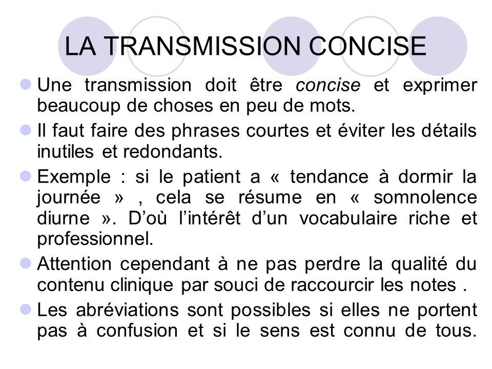 LA TRANSMISSION CONCISE Une transmission doit être concise et exprimer beaucoup de choses en peu de mots. Il faut faire des phrases courtes et éviter