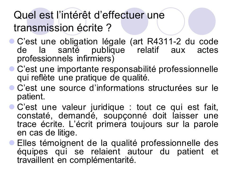 Quel est lintérêt deffectuer une transmission écrite ? Cest une obligation légale (art R4311-2 du code de la santé publique relatif aux actes professi