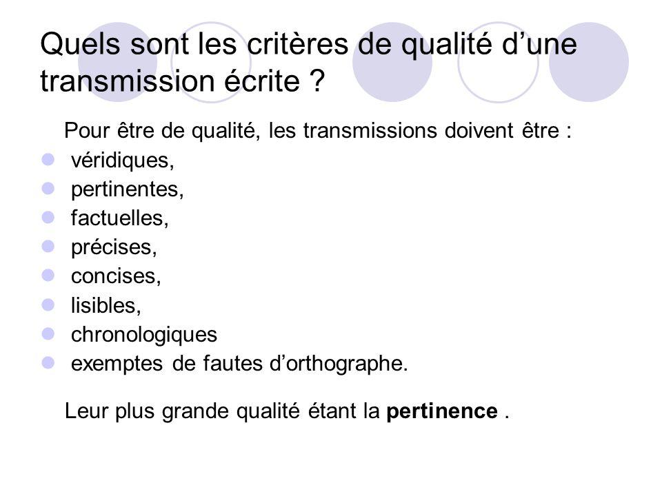 Quels sont les critères de qualité dune transmission écrite ? Pour être de qualité, les transmissions doivent être : véridiques, pertinentes, factuell