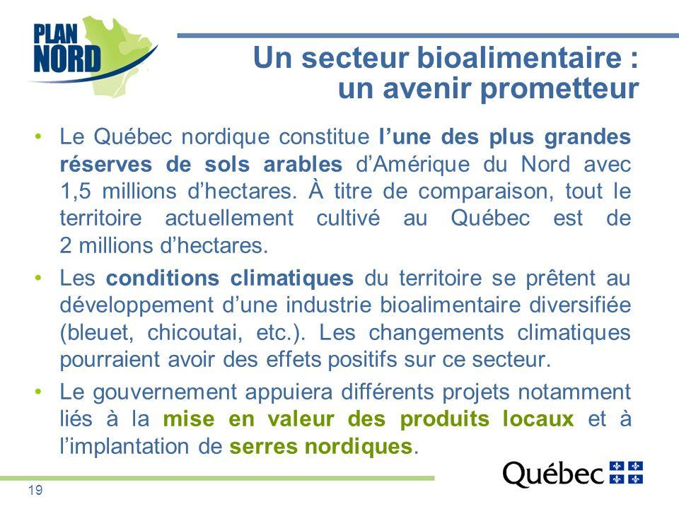 Un secteur bioalimentaire : un avenir prometteur Le Québec nordique constitue lune des plus grandes réserves de sols arables dAmérique du Nord avec 1,